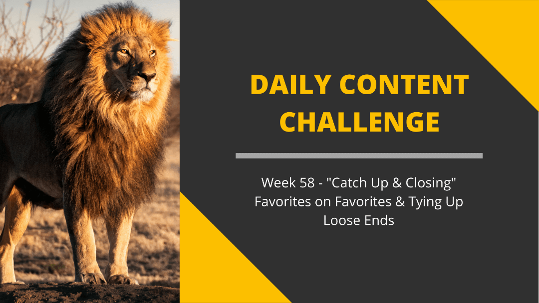365 Day Content Challenge Week 58: Catch Up & Closing