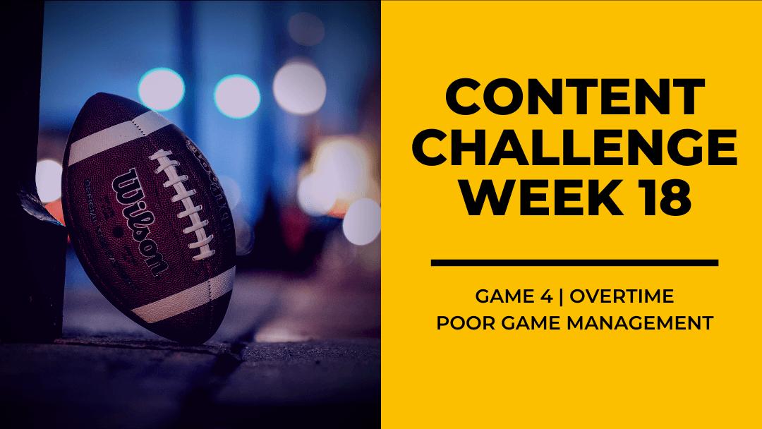 2020 Content Challenge Week 18 Review: Poor Game Management